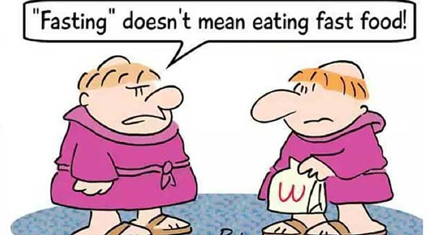 Fasting, doesn't mean eating fast food.